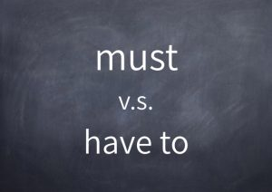 must v.s. have to