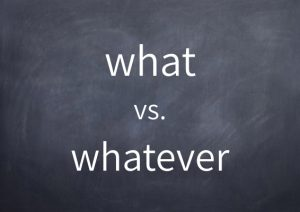 060-what-vs-whatever