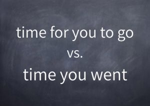 062-time-for-you-to-go-vs-time-you-went