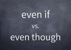 081-even-if-vs-even-though